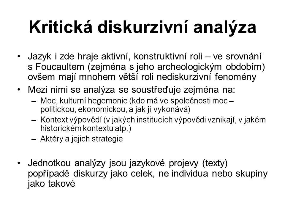 Kritická diskurzivní analýza Jazyk i zde hraje aktivní, konstruktivní roli – ve srovnání s Foucaultem (zejména s jeho archeologickým obdobím) ovšem ma