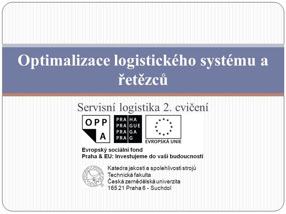 Optimalizace logistického systému a řetězců Servisní logistika 2. cvičení Katedra jakosti a spolehlivosti strojů Technická fakulta Česká zemědělská un