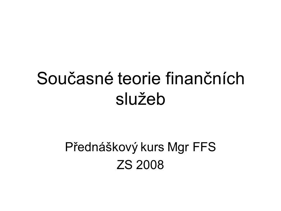 Současné teorie finančních služeb Přednáškový kurs Mgr FFS ZS 2008