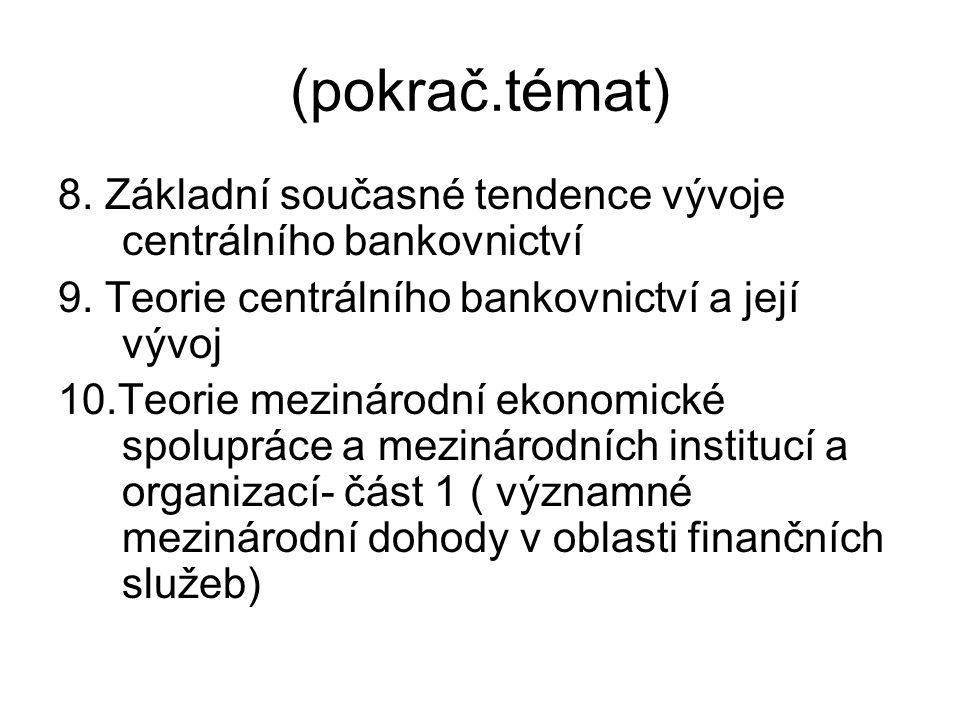 (pokrač.témat) 8. Základní současné tendence vývoje centrálního bankovnictví 9.