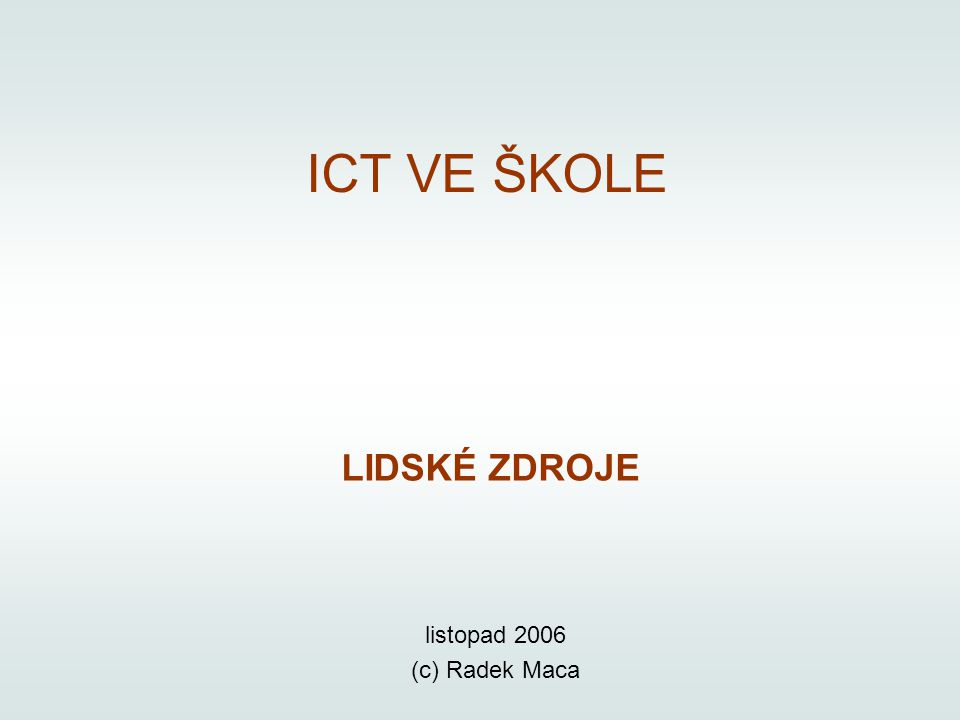 ICT VE ŠKOLE LIDSKÉ ZDROJE listopad 2006 (c) Radek Maca