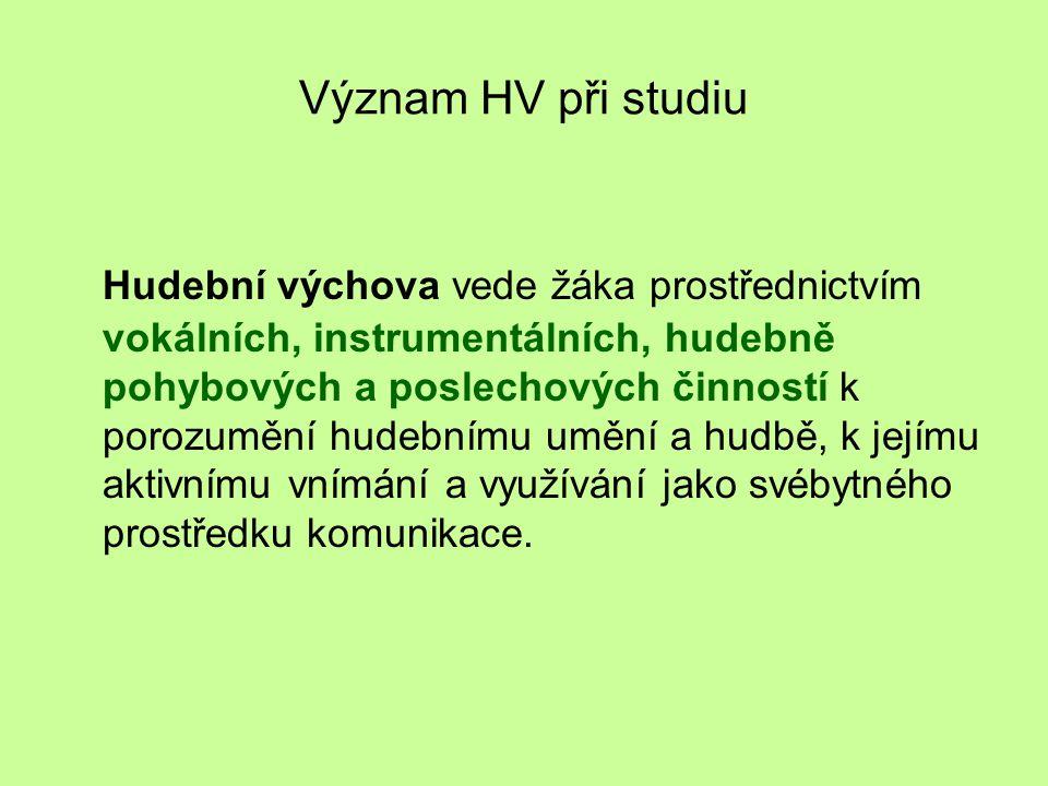 Význam HV při studiu Hudební výchova vede žáka prostřednictvím vokálních, instrumentálních, hudebně pohybových a poslechových činností k porozumění hu