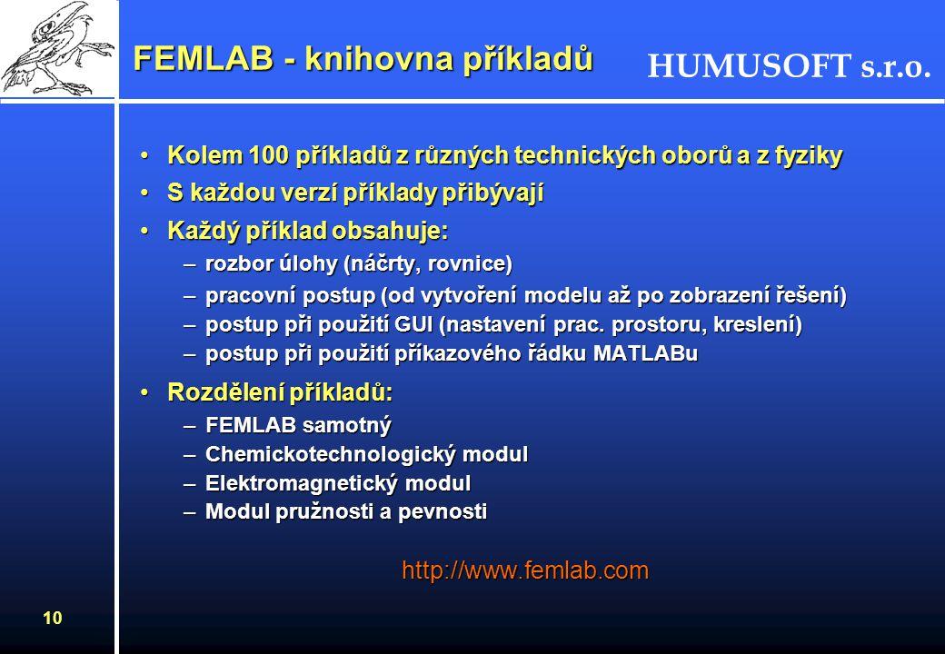 HUMUSOFT s.r.o. 9 FEMLAB - koncepce - femsim Workspace Model v Simulinku FEMLAB - aplikační módy - PDR - CAD nástroje - okrajové podm. - generování sí