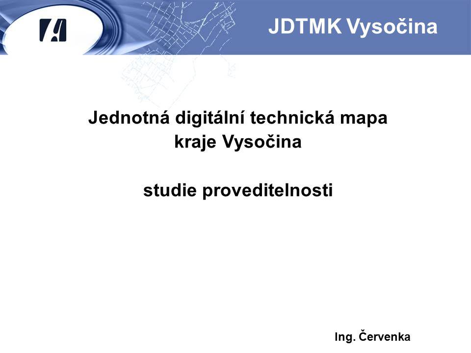 Jednotná digitální technická mapa kraje Vysočina studie proveditelnosti JDTMK Vysočina Ing. Červenka