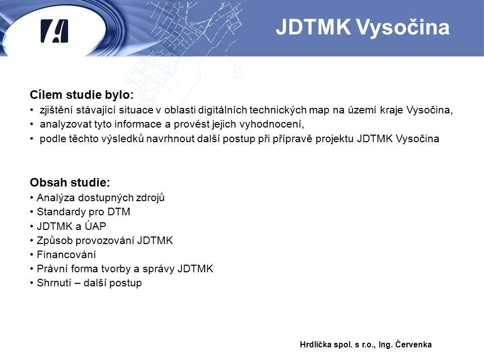 Obsah studie: Analýza dostupných zdrojů Standardy pro DTM JDTMK a ÚAP Způsob provozování JDTMK Financování Právní forma tvorby a správy JDTMK Shrnutí