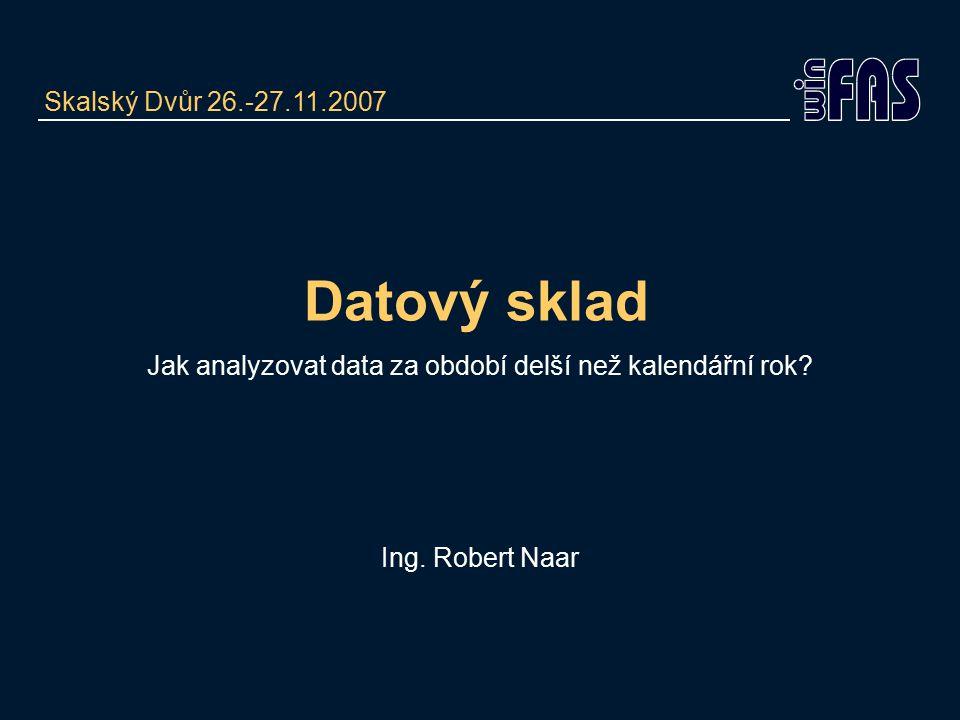Datový sklad Jak analyzovat data za období delší než kalendářní rok.