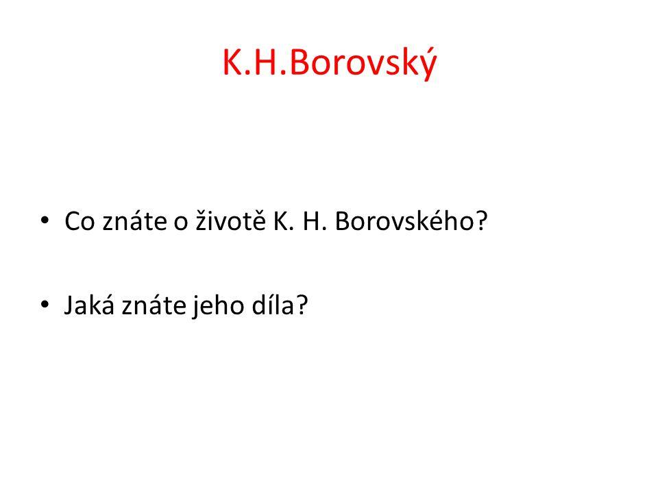 K.H.Borovský Co znáte o životě K. H. Borovského? Jaká znáte jeho díla?