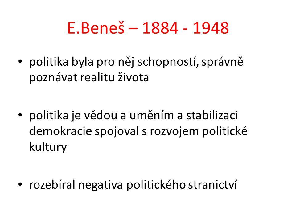 E.Beneš – 1884 - 1948 politika byla pro něj schopností, správně poznávat realitu života politika je vědou a uměním a stabilizaci demokracie spojoval s
