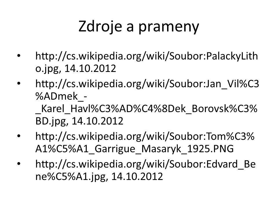 Zdroje a prameny http://cs.wikipedia.org/wiki/Soubor:PalackyLith o.jpg, 14.10.2012 http://cs.wikipedia.org/wiki/Soubor:Jan_Vil%C3 %ADmek_- _Karel_Havl