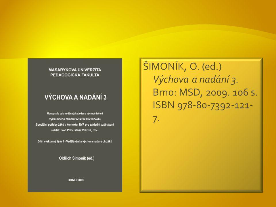 ŠIMONÍK, O. (ed.) Výchova a nadání 3. Brno: MSD, 2009. 106 s. ISBN 978-80-7392-121- 7.