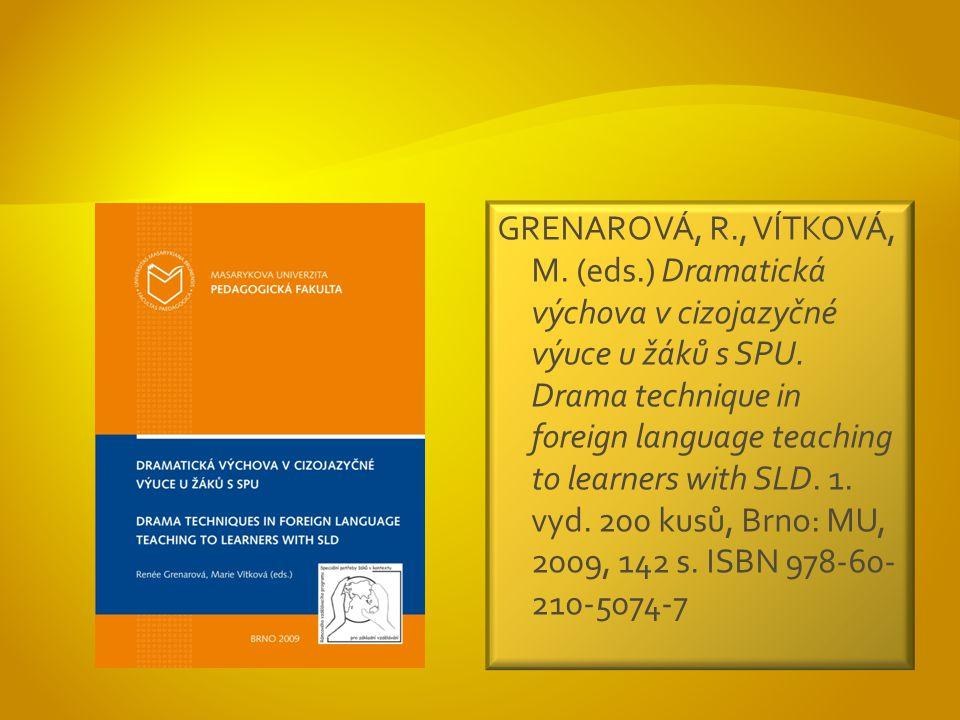 GRENAROVÁ, R., VÍTKOVÁ, M. (eds.) Dramatická výchova v cizojazyčné výuce u žáků s SPU.