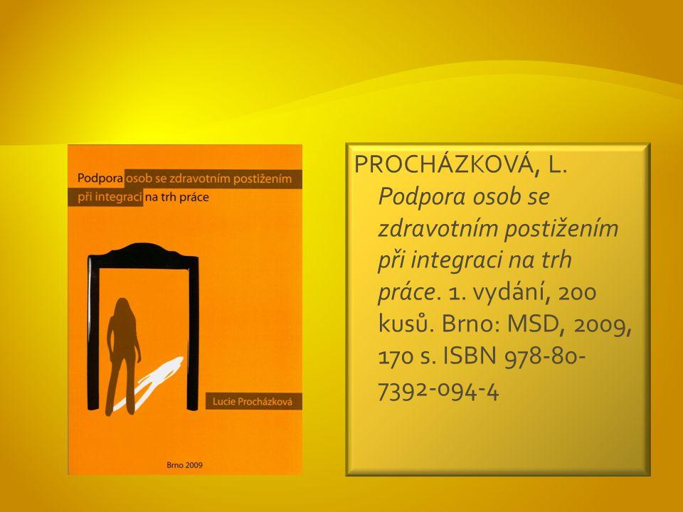 PROCHÁZKOVÁ, L. Podpora osob se zdravotním postižením při integraci na trh práce.