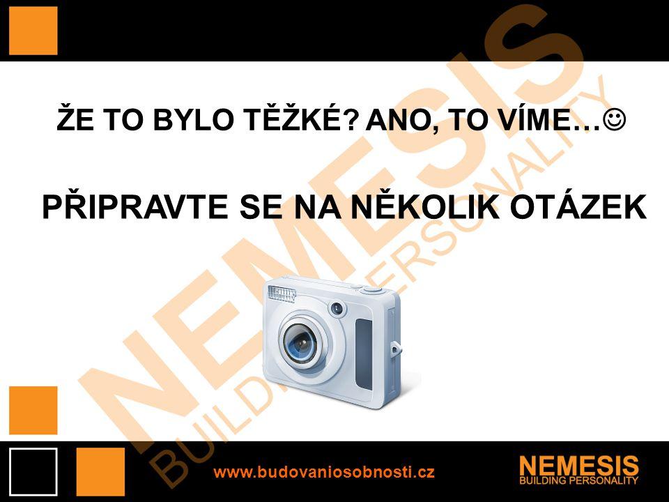 www.budovaniosobnosti.cz ŽE TO BYLO TĚŽKÉ ANO, TO VÍME… PŘIPRAVTE SE NA NĚKOLIK OTÁZEK
