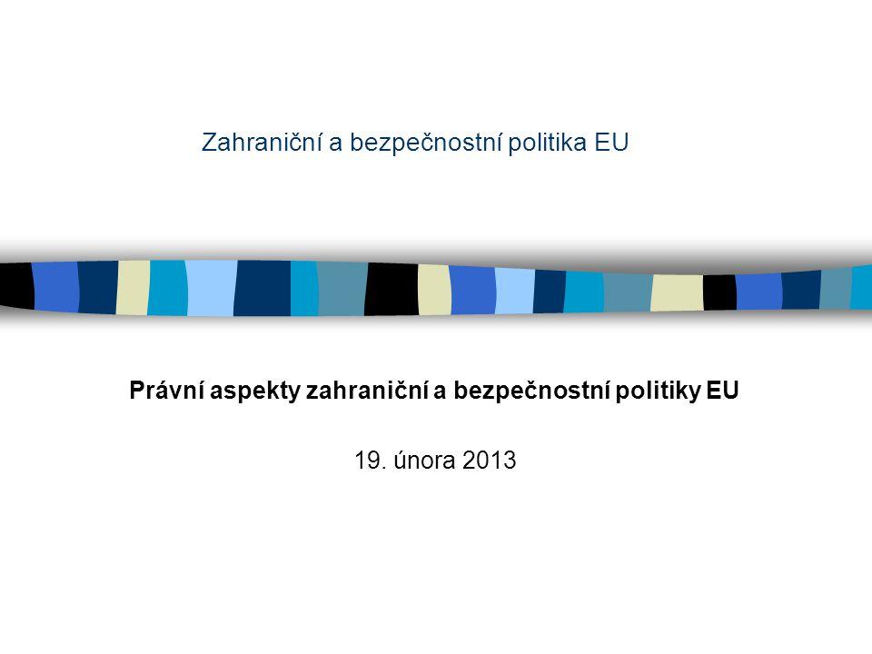 Zahraniční a bezpečnostní politika EU Právní aspekty zahraniční a bezpečnostní politiky EU 19.