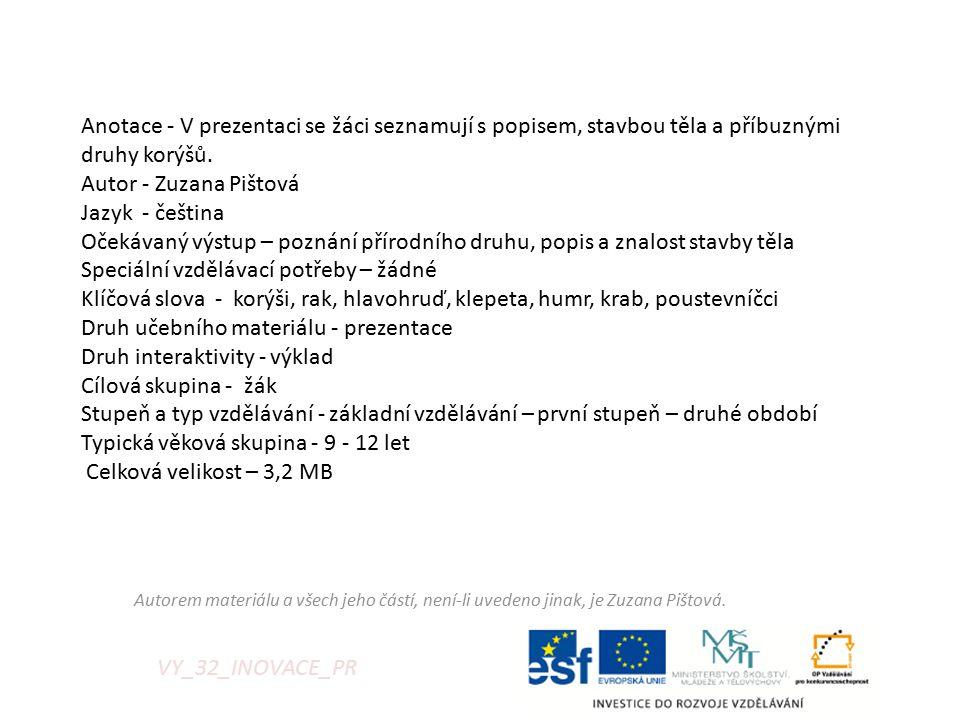 Autorem materiálu a všech jeho částí, není-li uvedeno jinak, je Zuzana Pištová. VY_32_INOVACE_PR Anotace - V prezentaci se žáci seznamují s popisem, s