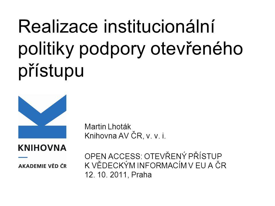 Realizace institucionální politiky podpory otevřeného přístupu Martin Lhoták Knihovna AV ČR, v.