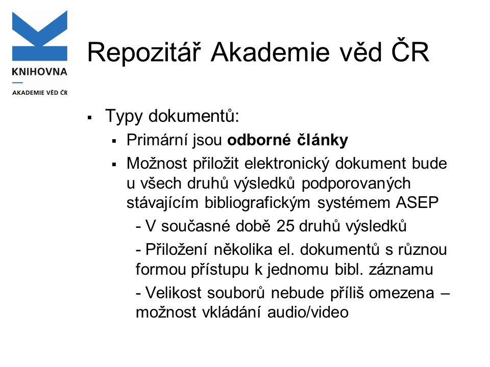 Repozitář Akademie věd ČR  Typy dokumentů:  Primární jsou odborné články  Možnost přiložit elektronický dokument bude u všech druhů výsledků podporovaných stávajícím bibliografickým systémem ASEP - V současné době 25 druhů výsledků - Přiložení několika el.