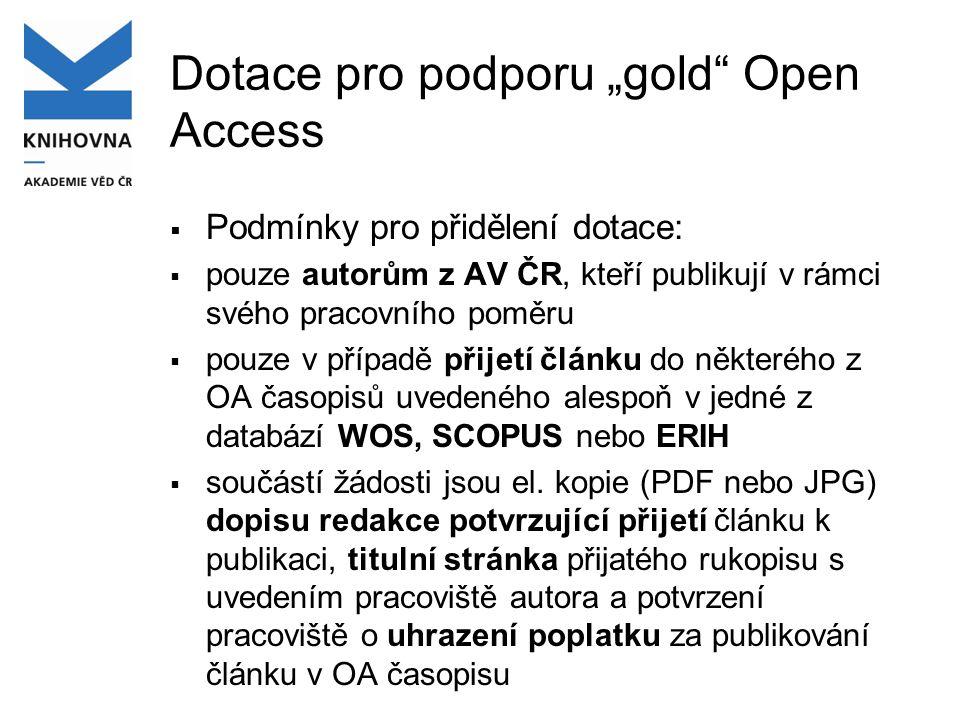 """Dotace pro podporu """"gold Open Access  Podmínky pro přidělení dotace:  pouze autorům z AV ČR, kteří publikují v rámci svého pracovního poměru  pouze v případě přijetí článku do některého z OA časopisů uvedeného alespoň v jedné z databází WOS, SCOPUS nebo ERIH  součástí žádosti jsou el."""