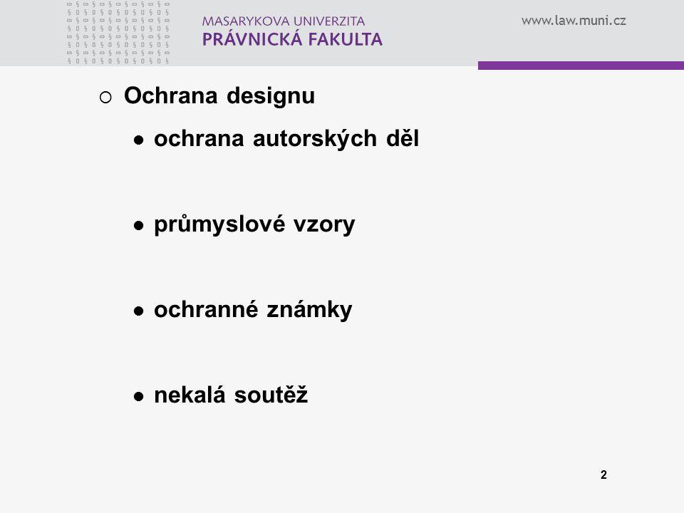 www.law.muni.cz 2  Ochrana designu ochrana autorských děl průmyslové vzory ochranné známky nekalá soutěž
