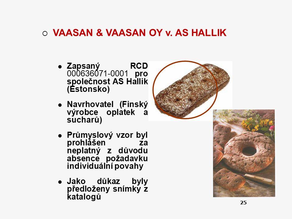 25  VAASAN & VAASAN OY v. AS HALLIK Zapsaný RCD 000636071-0001 pro společnost AS Hallik (Estonsko) Navrhovatel (Finský výrobce oplatek a sucharů) Prů