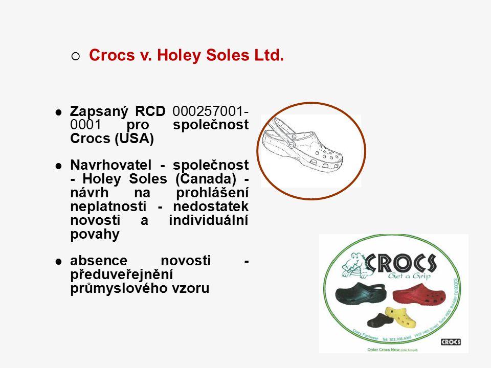 26  Crocs v. Holey Soles Ltd. Zapsaný RCD 000257001- 0001 pro společnost Crocs (USA) Navrhovatel - společnost - Holey Soles (Canada) - návrh na prohl
