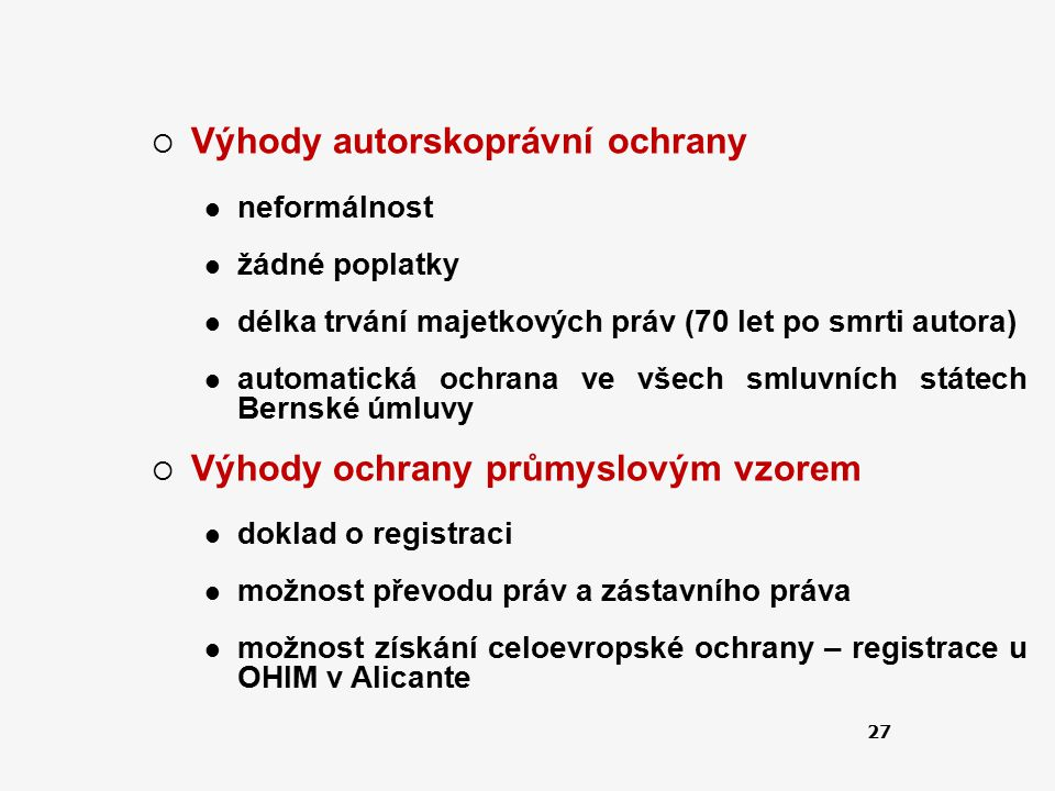 27  Výhody autorskoprávní ochrany neformálnost žádné poplatky délka trvání majetkových práv (70 let po smrti autora) automatická ochrana ve všech sml