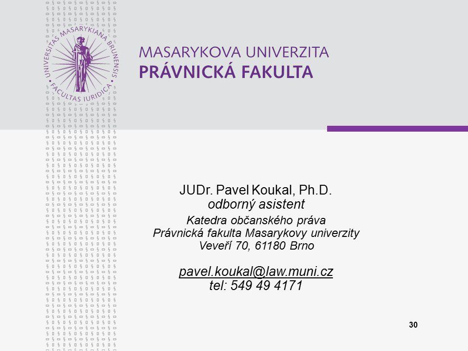 30 JUDr. Pavel Koukal, Ph.D. odborný asistent Katedra občanského práva Právnická fakulta Masarykovy univerzity Veveří 70, 61180 Brno pavel.koukal@law.