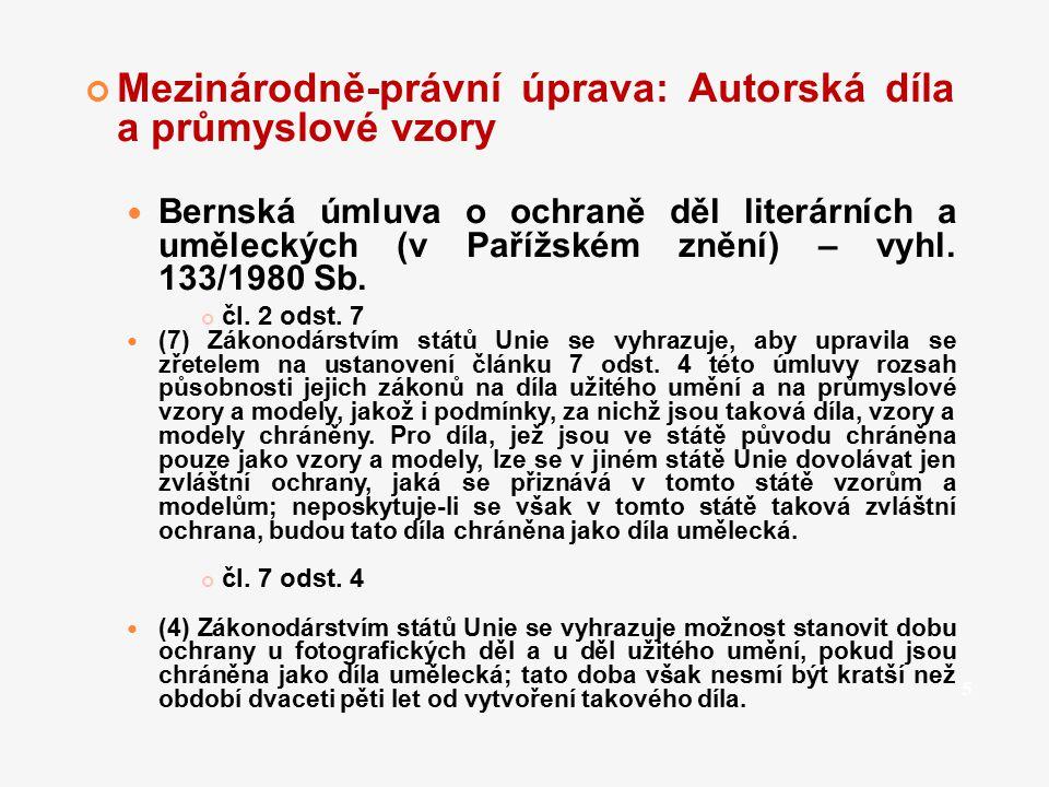 Mezinárodně-právní úprava: Autorská díla a průmyslové vzory Bernská úmluva o ochraně děl literárních a uměleckých (v Pařížském znění) – vyhl. 133/1980