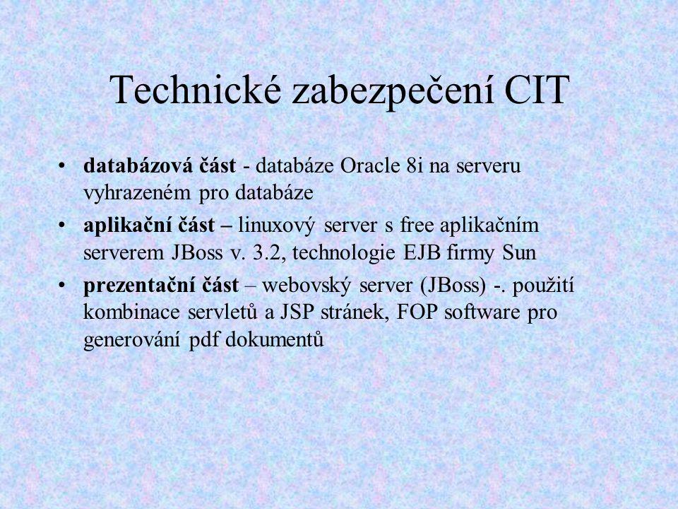 Technické zabezpečení CIT databázová část - databáze Oracle 8i na serveru vyhrazeném pro databáze aplikační část – linuxový server s free aplikačním serverem JBoss v.