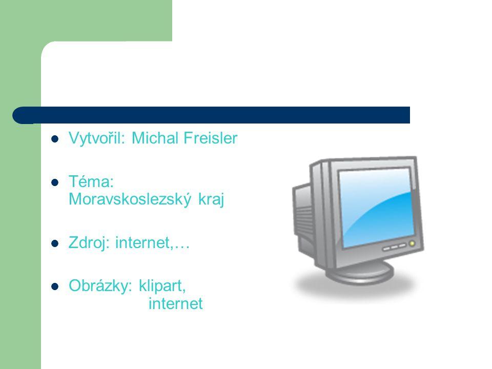 Vytvořil: Michal Freisler Téma: Moravskoslezský kraj Zdroj: internet,… Obrázky: klipart, internet