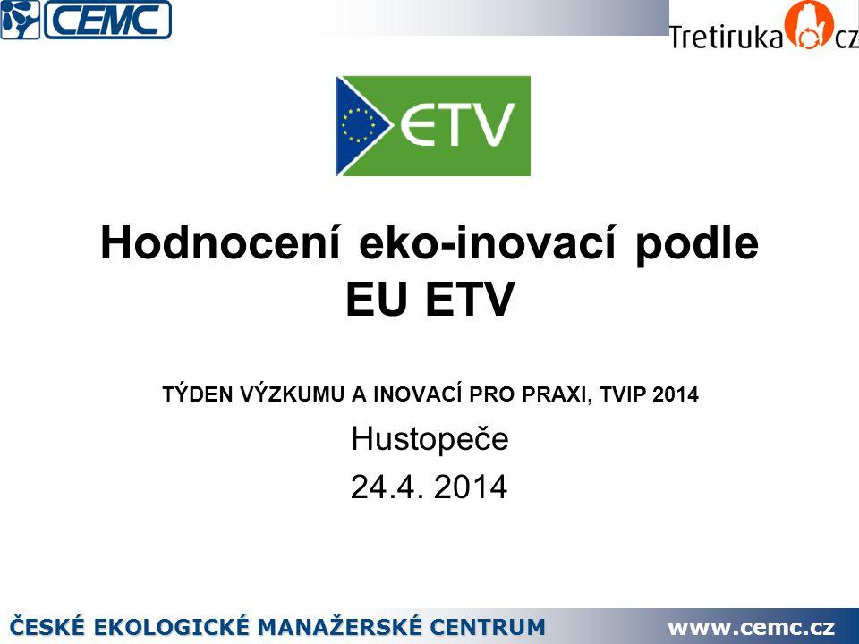 Hodnocení eko-inovací podle EU ETV TÝDEN VÝZKUMU A INOVACÍ PRO PRAXI, TVIP 2014 Hustopeče 24.4.