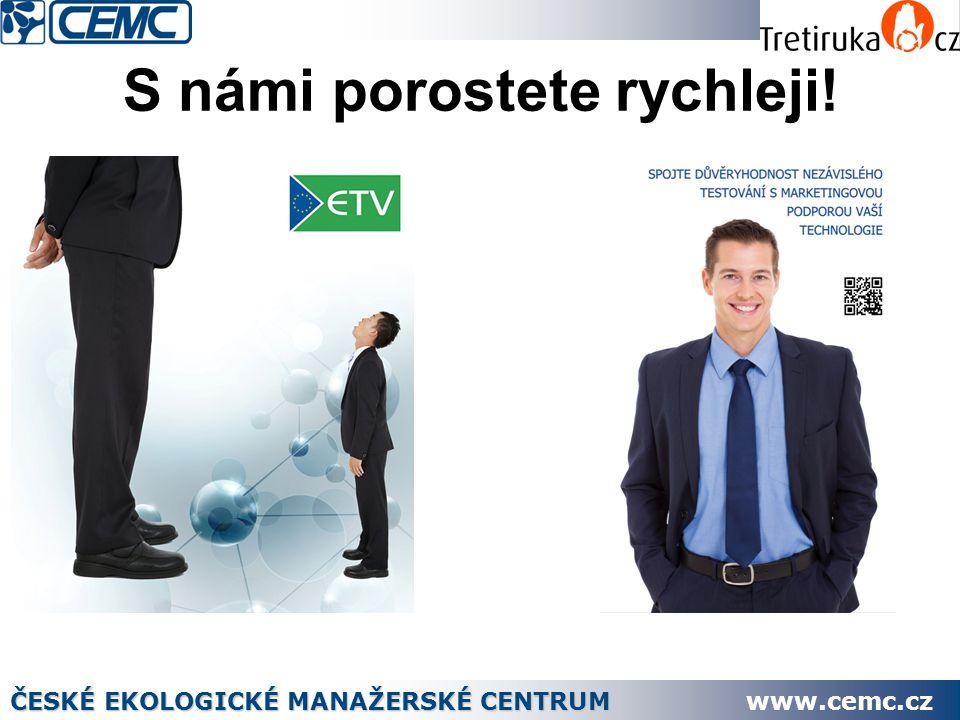 S námi porostete rychleji! ČESKÉ EKOLOGICKÉ MANAŽERSKÉ CENTRUM www.cemc.cz