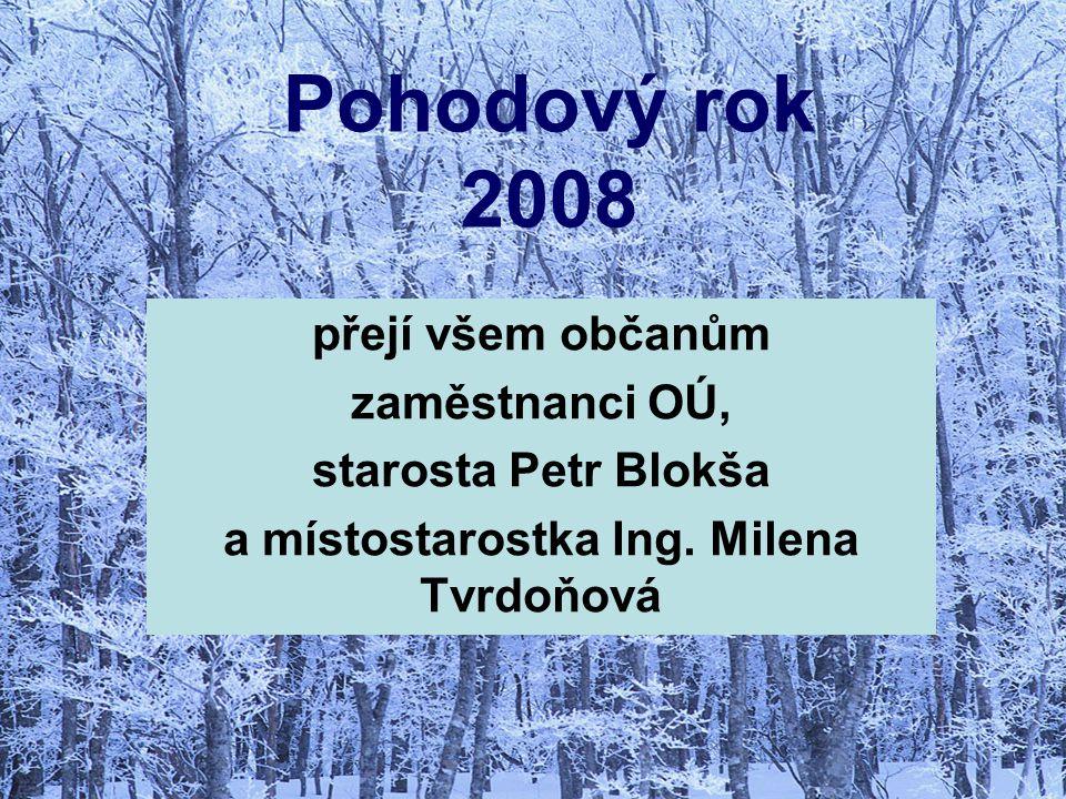 Pohodový rok 2008 přejí všem občanům zaměstnanci OÚ, starosta Petr Blokša a místostarostka Ing.
