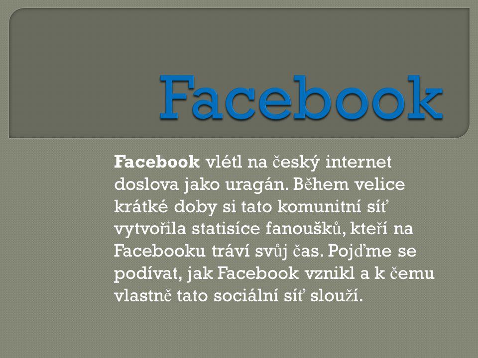 Facebook vlétl na č eský internet doslova jako uragán. B ě hem velice krátké doby si tato komunitní sí ť vytvo ř ila statisíce fanoušk ů, kte ř í na F