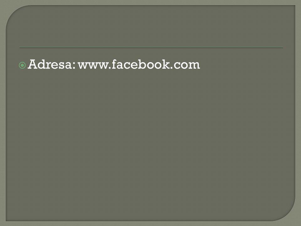  Adresa: www.facebook.com