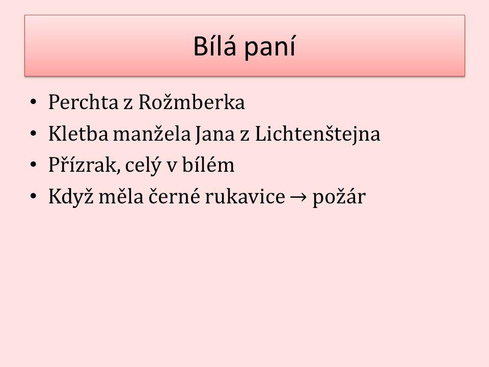 Bílá paní Perchta z Rožmberka Kletba manžela Jana z Lichtenštejna Přízrak, celý v bílém Když měla černé rukavice → požár