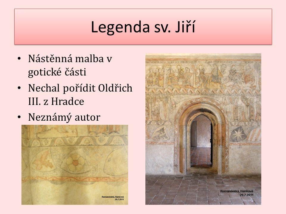 Legenda sv. Jiří Nástěnná malba v gotické části Nechal pořídit Oldřich III. z Hradce Neznámý autor