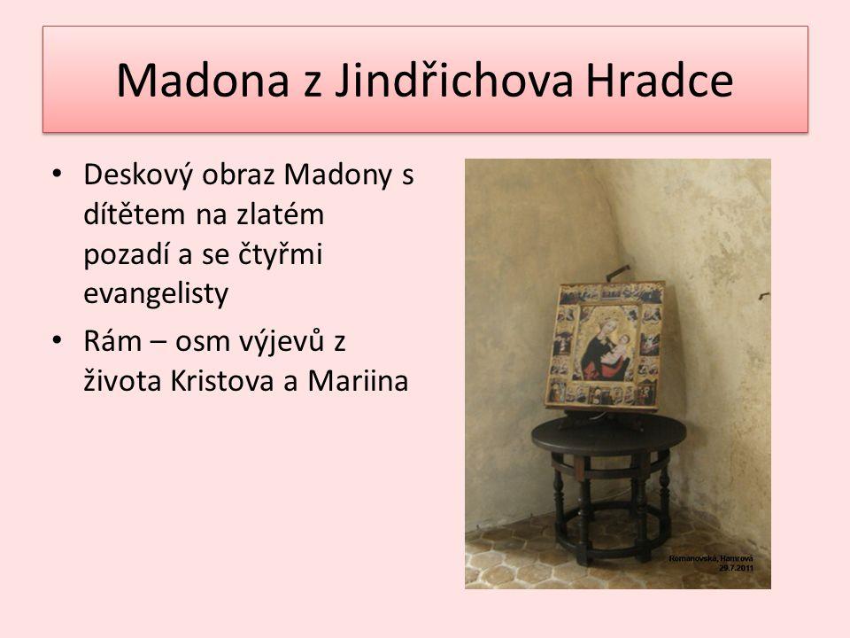Madona z Jindřichova Hradce Deskový obraz Madony s dítětem na zlatém pozadí a se čtyřmi evangelisty Rám – osm výjevů z života Kristova a Mariina