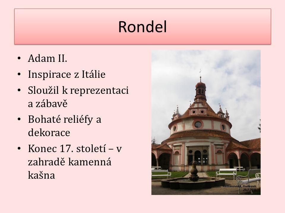 Rondel Adam II. Inspirace z Itálie Sloužil k reprezentaci a zábavě Bohaté reliéfy a dekorace Konec 17. století – v zahradě kamenná kašna