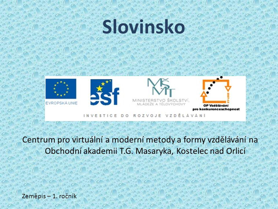 Centrum pro virtuální a moderní metody a formy vzdělávání na Obchodní akademii T.G. Masaryka, Kostelec nad Orlicí Zeměpis – 1. ročník 1 Slovinsko