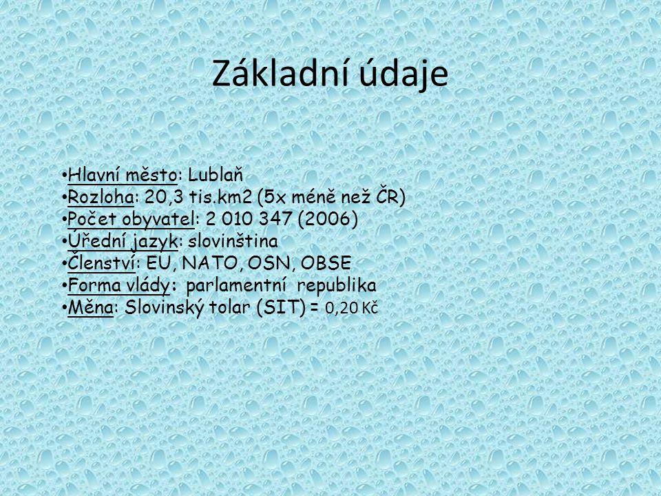 Základní údaje Hlavní město: Lublaň Rozloha: 20,3 tis.km2 (5x méně než ČR) Počet obyvatel: 2 010 347 (2006) Úřední jazyk: slovinština Členství: EU, NATO, OSN, OBSE Forma vlády: parlamentní republika Měna: Slovinský tolar (SIT) = 0,20 Kč