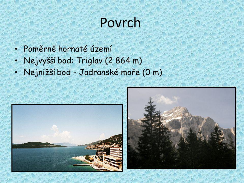 Povrch Poměrně hornaté území Nejvyšší bod: Triglav (2 864 m) Nejnižší bod - Jadranské moře (0 m)