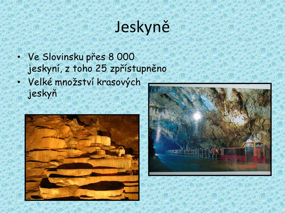 Jeskyně Ve Slovinsku přes 8 000 jeskyní, z toho 25 zpřístupněno Velké množství krasových jeskyň
