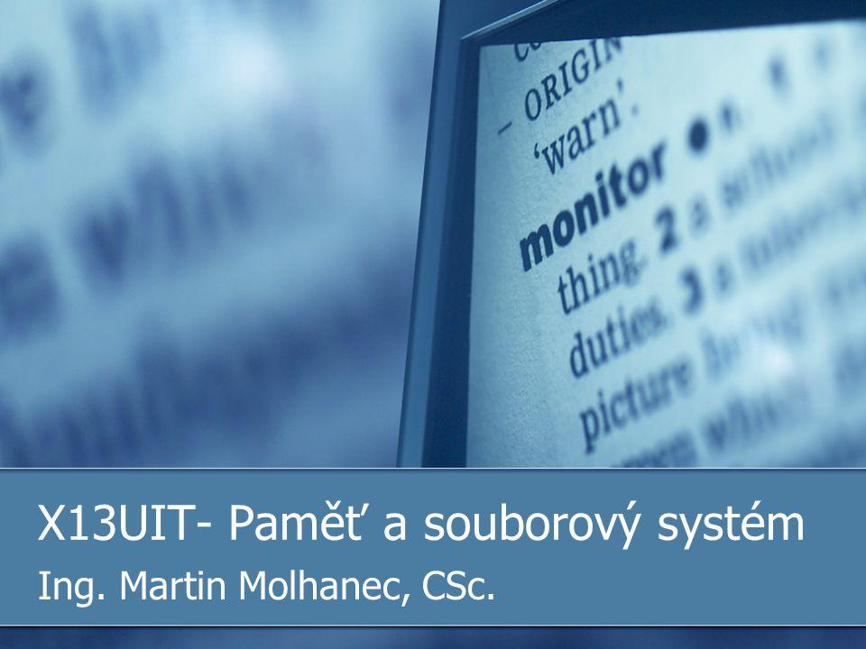 X13UIT- Paměť a souborový systém Ing. Martin Molhanec, CSc.