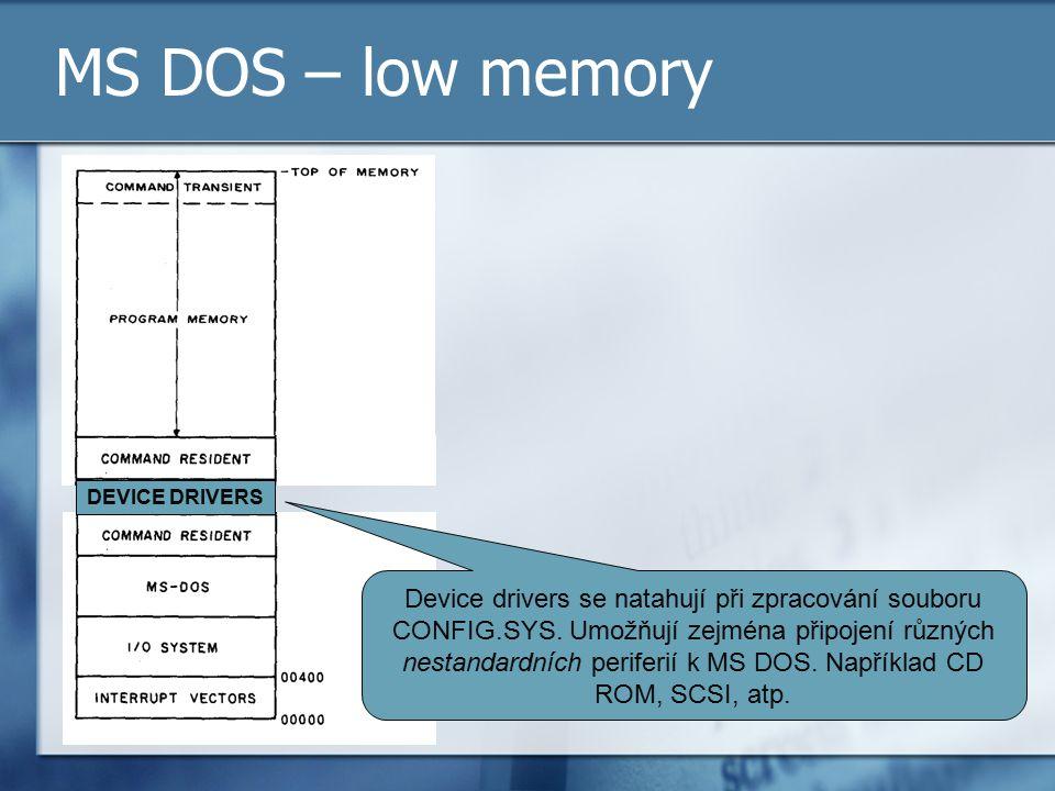MS DOS – low memory DEVICE DRIVERS Device drivers se natahují při zpracování souboru CONFIG.SYS. Umožňují zejména připojení různých nestandardních per