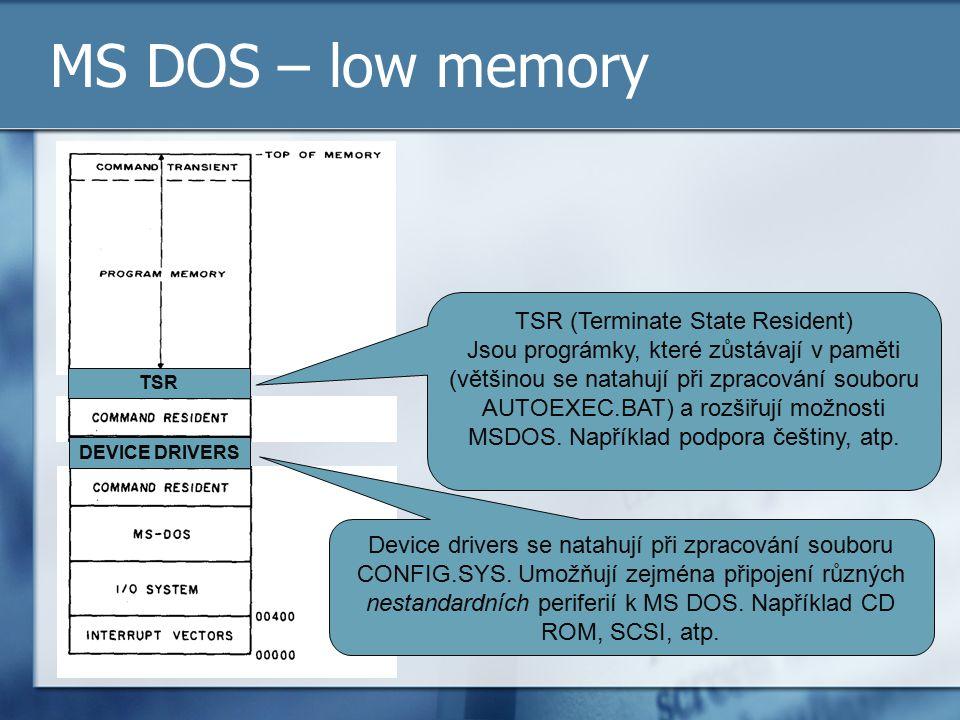MS DOS – low memory TSR DEVICE DRIVERS Device drivers se natahují při zpracování souboru CONFIG.SYS. Umožňují zejména připojení různých nestandardních