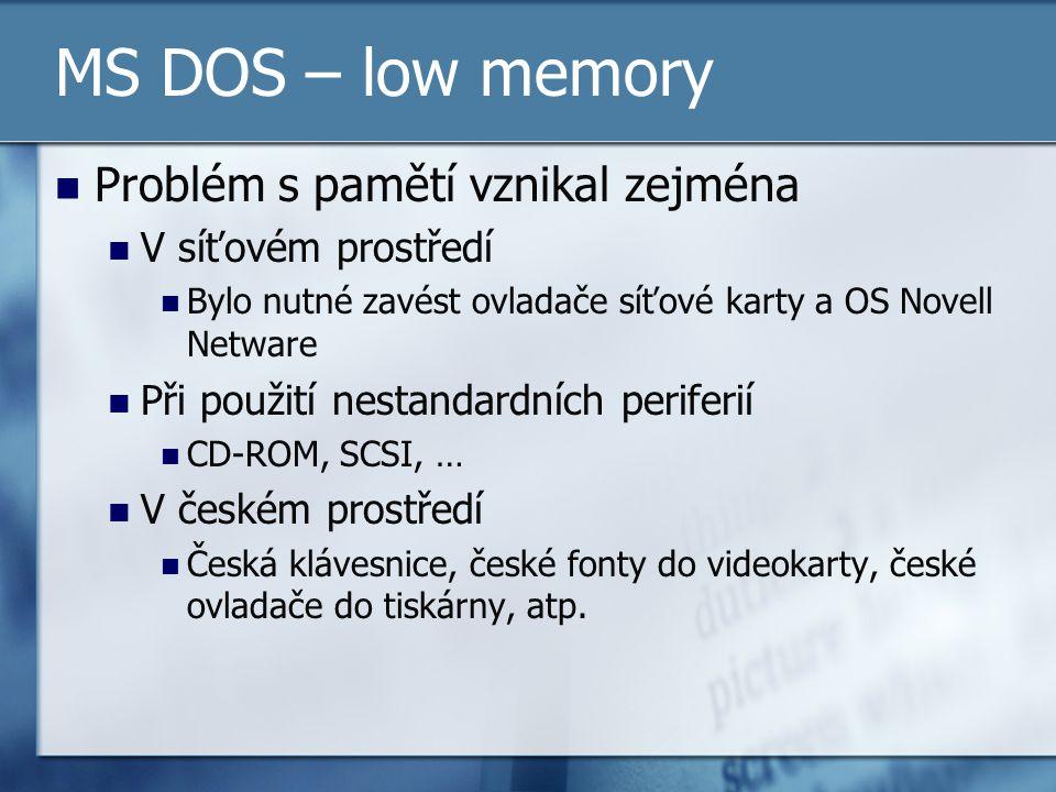 MS DOS – low memory Problém s pamětí vznikal zejména V síťovém prostředí Bylo nutné zavést ovladače síťové karty a OS Novell Netware Při použití nesta