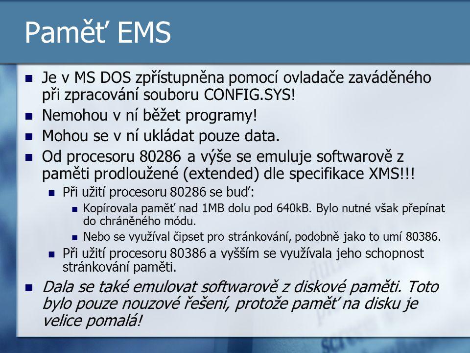 Paměť EMS Je v MS DOS zpřístupněna pomocí ovladače zaváděného při zpracování souboru CONFIG.SYS! Nemohou v ní běžet programy! Mohou se v ní ukládat po