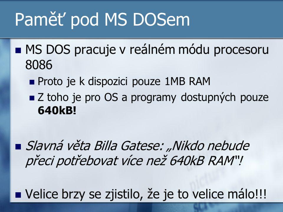 Paměť pod MS DOSem MS DOS pracuje v reálném módu procesoru 8086 Proto je k dispozici pouze 1MB RAM Z toho je pro OS a programy dostupných pouze 640kB!