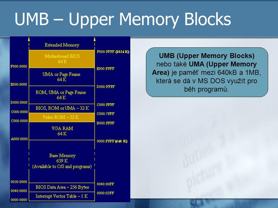 UMB – Upper Memory Blocks UMB (Upper Memory Blocks) nebo také UMA (Upper Memory Area) je paměť mezi 640kB a 1MB, která se dá v MS DOS využít pro běh p